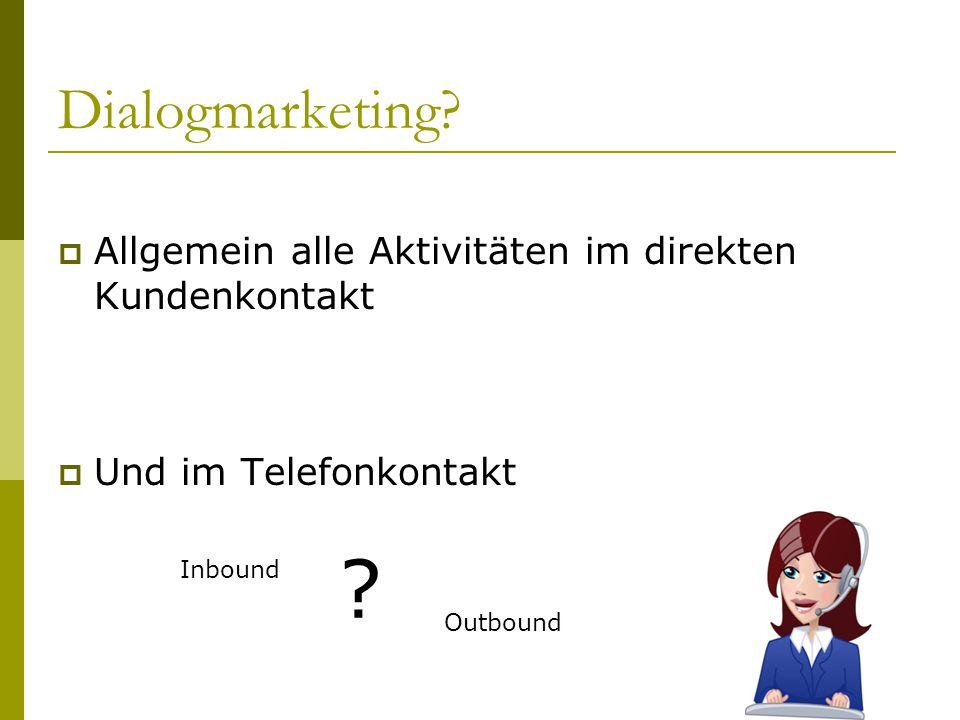 Dialogmarketing Allgemein alle Aktivitäten im direkten Kundenkontakt. Und im Telefonkontakt. g.