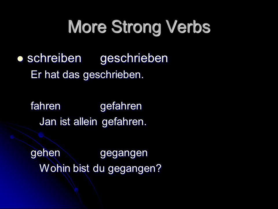 More Strong Verbs schreiben geschrieben Er hat das geschrieben.