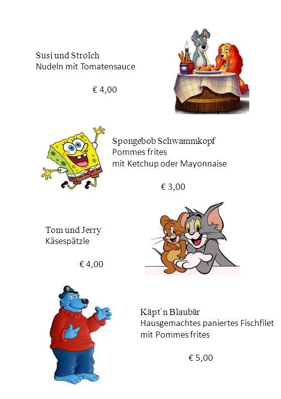 Susi und Strolch Nudeln mit Tomatensauce. € 4,00. Spongebob Schwammkopf. Pommes frites. mit Ketchup oder Mayonnaise.