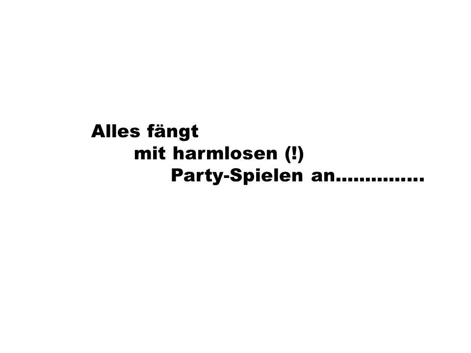 Alles fängt mit harmlosen (!) Party-Spielen an...............