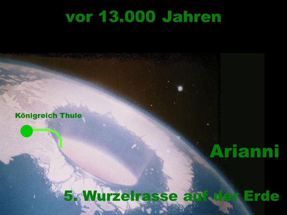 l Arianni vor 13.000 Jahren 5. Wurzelrasse auf der Erde