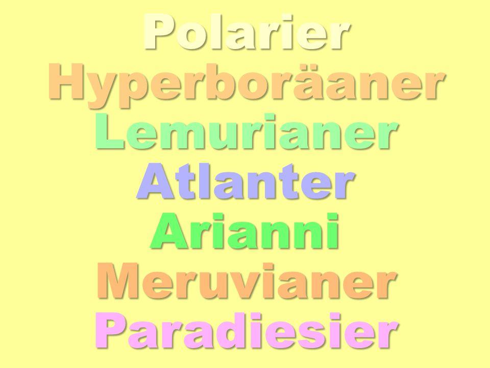 Polarier Hyperboräaner Lemurianer Atlanter Arianni Meruvianer