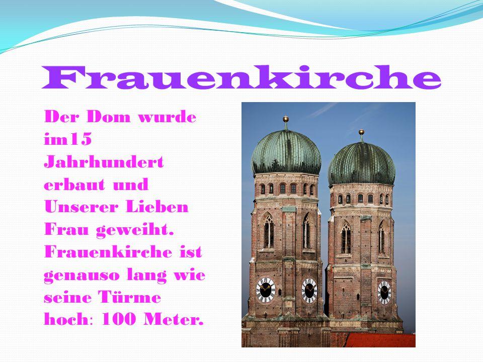 Frauenkirche Der Dom wurde im15 Jahrhundert erbaut und Unserer Lieben Frau geweiht.