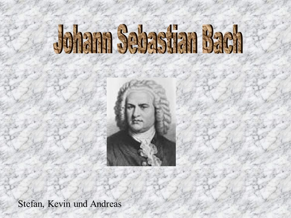 Johann Sebastian Bach Stefan, Kevin und Andreas