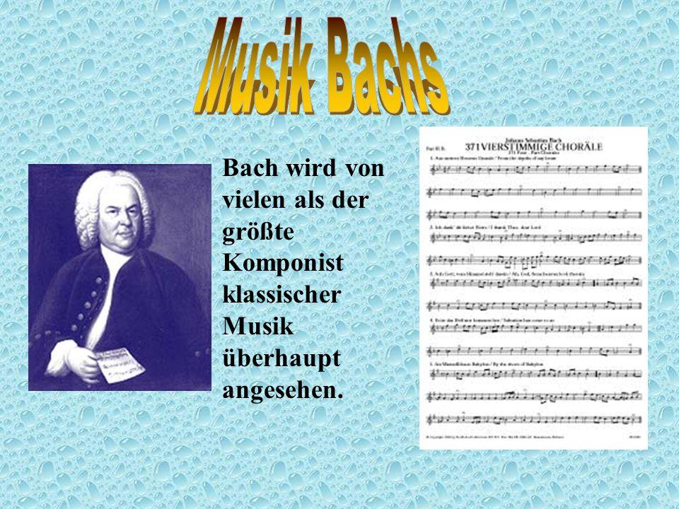 Musik Bachs Bach wird von vielen als der größte Komponist klassischer Musik überhaupt angesehen.