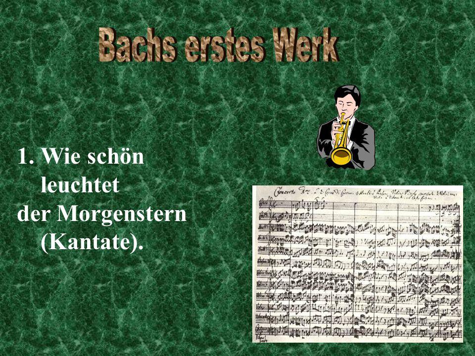 Bachs erstes Werk Wie schön leuchtet der Morgenstern (Kantate).