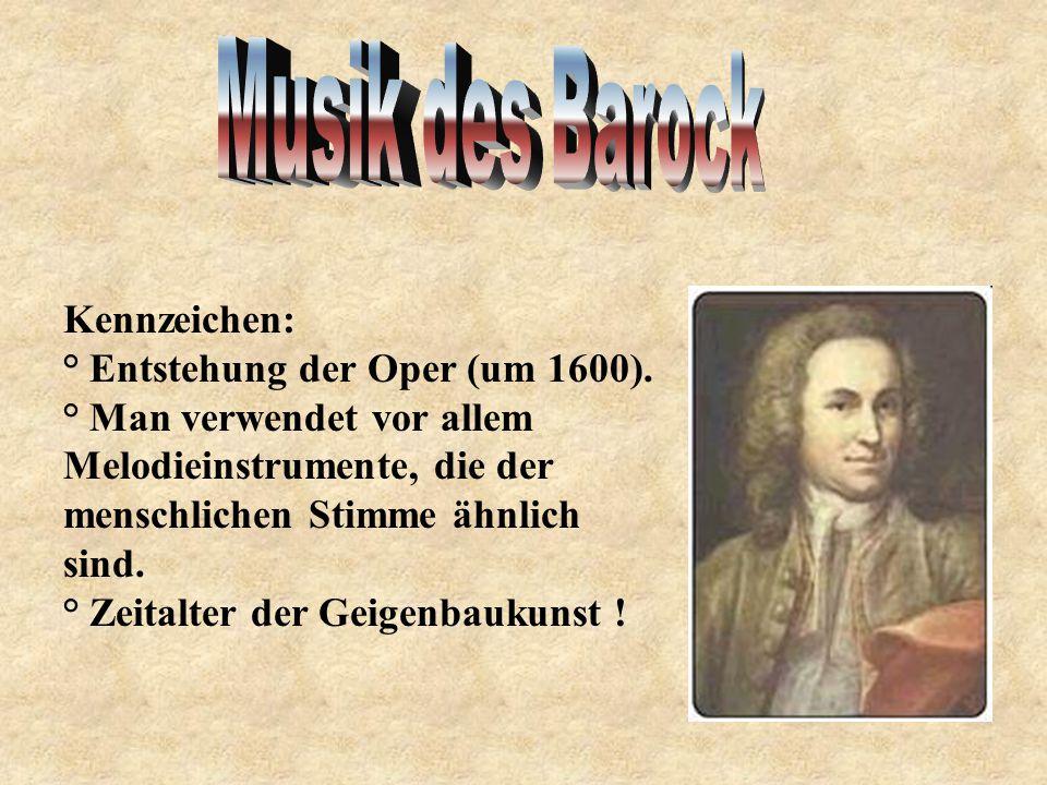Musik des Barock Kennzeichen: ° Entstehung der Oper (um 1600).