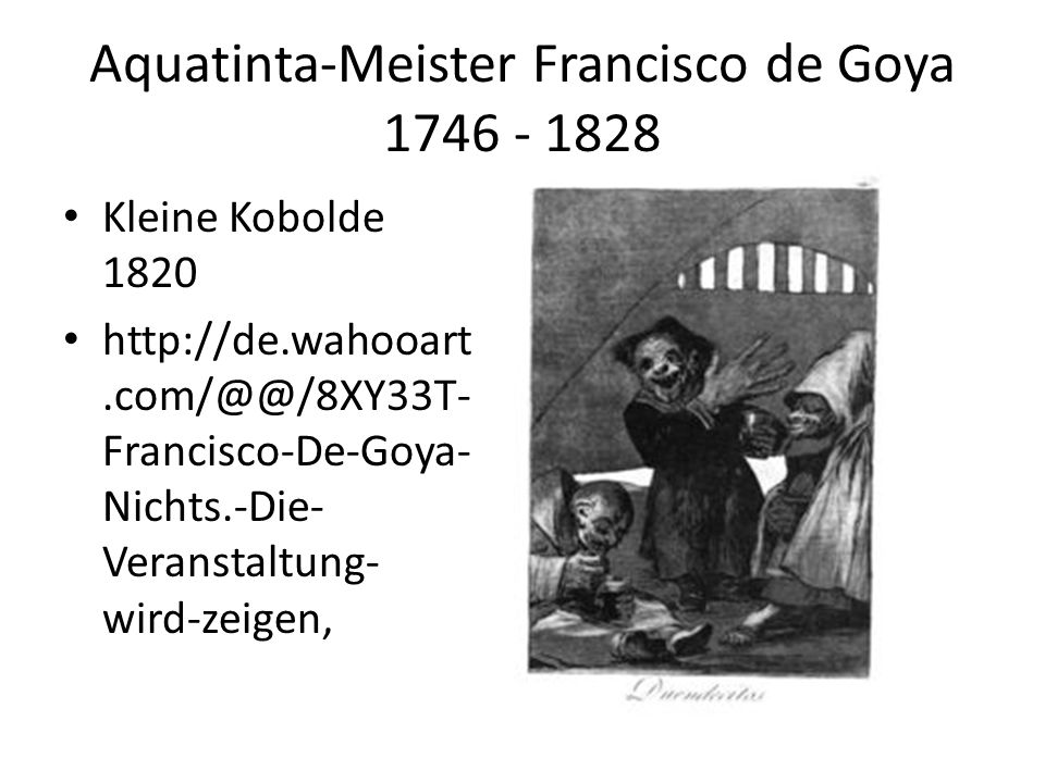 Aquatinta-Meister Francisco de Goya 1746 - 1828