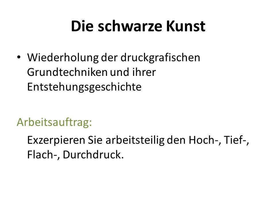 Die schwarze Kunst Wiederholung der druckgrafischen Grundtechniken und ihrer Entstehungsgeschichte.