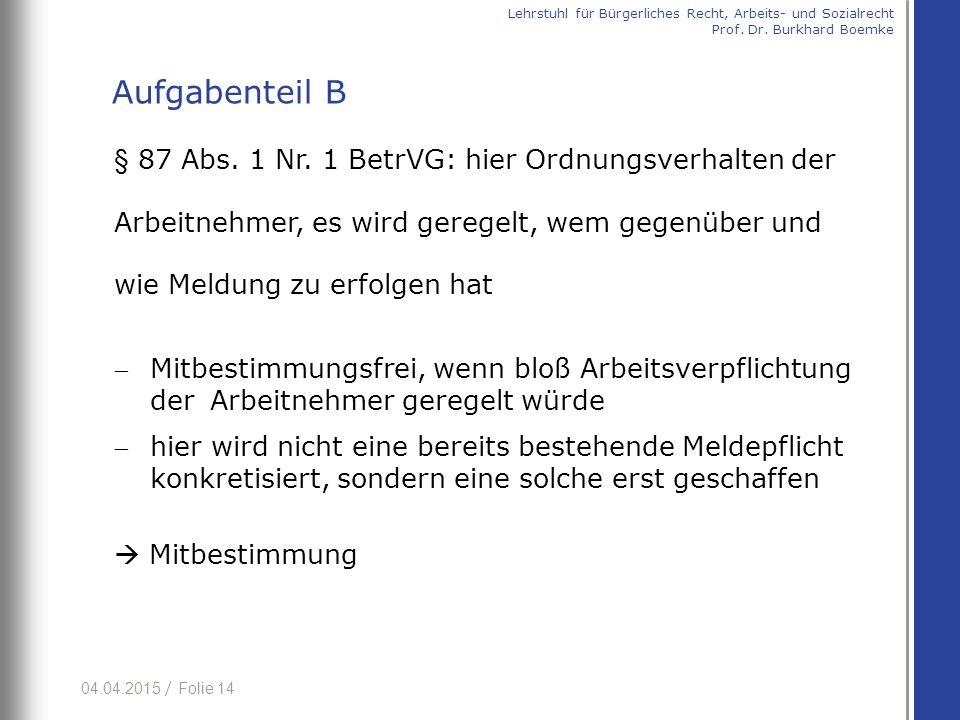 Aufgabenteil B § 87 Abs. 1 Nr. 1 BetrVG: hier Ordnungsverhalten der