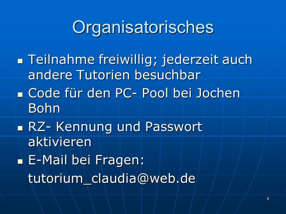 Organisatorisches Teilnahme freiwillig; jederzeit auch andere Tutorien besuchbar. Code für den PC- Pool bei Jochen Bohn.