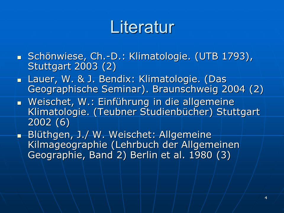 Literatur Schönwiese, Ch.-D.: Klimatologie. (UTB 1793), Stuttgart 2003 (2)