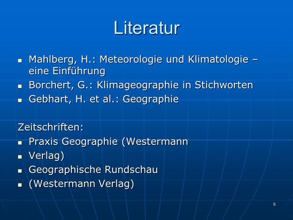Literatur Mahlberg, H.: Meteorologie und Klimatologie – eine Einführung. Borchert, G.: Klimageographie in Stichworten.