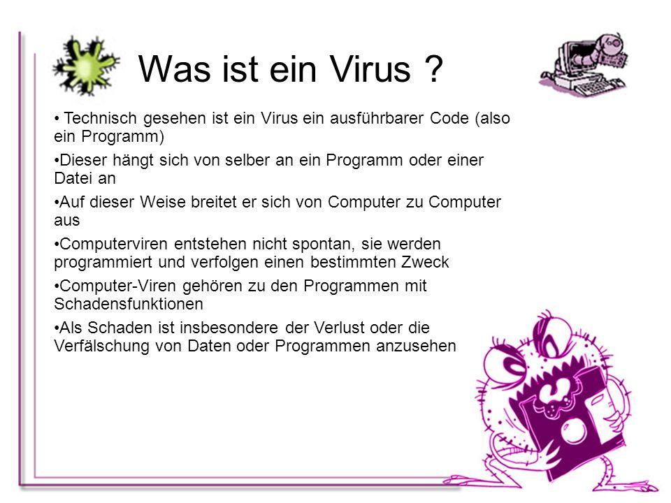 Was ist ein Virus Technisch gesehen ist ein Virus ein ausführbarer Code (also ein Programm)