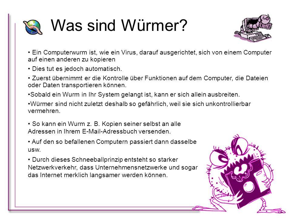 Was sind Würmer Ein Computerwurm ist, wie ein Virus, darauf ausgerichtet, sich von einem Computer auf einen anderen zu kopieren.