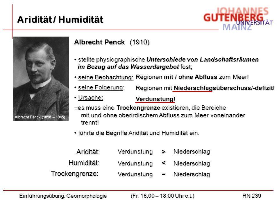 Aridität / Humidität Albrecht Penck (1910) Aridität: > Humidität: