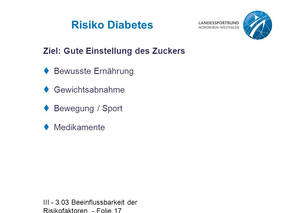 Risiko Diabetes Ziel: Gute Einstellung des Zuckers Bewusste Ernährung