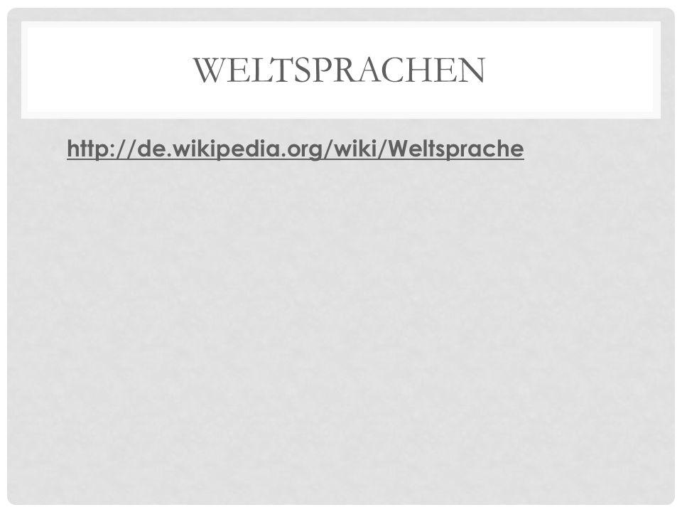 Weltsprachen http://de.wikipedia.org/wiki/Weltsprache