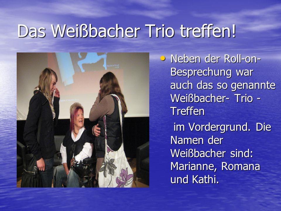 Das Weißbacher Trio treffen!