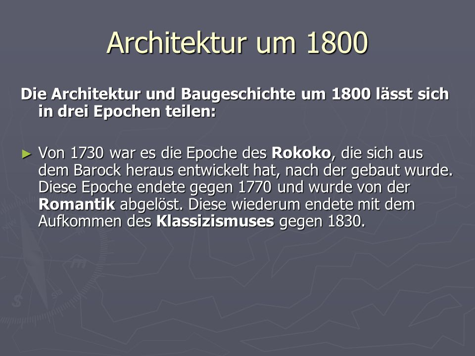 Architektur um 1800 Die Architektur und Baugeschichte um 1800 lässt sich in drei Epochen teilen: