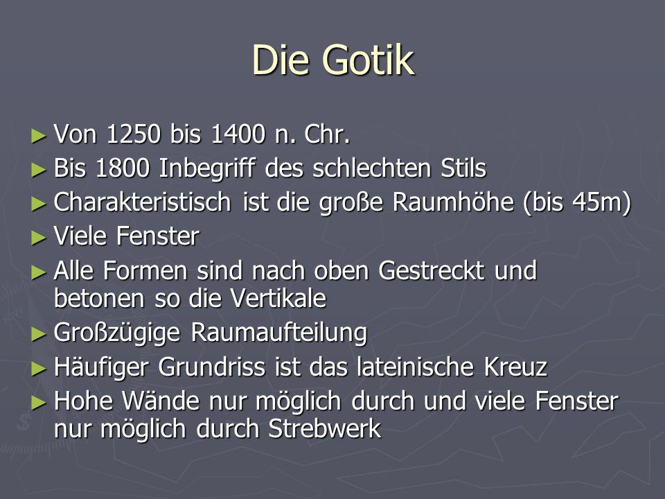 Die Gotik Von 1250 bis 1400 n. Chr. Bis 1800 Inbegriff des schlechten Stils. Charakteristisch ist die große Raumhöhe (bis 45m)