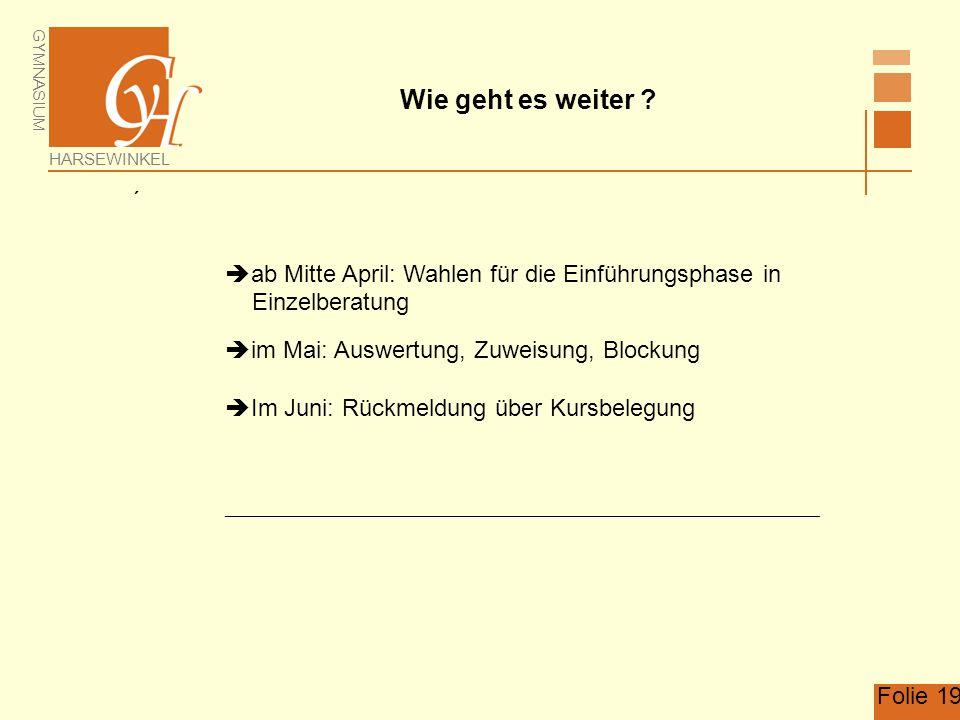 Wie geht es weiter  ab Mitte April: Wahlen für die Einführungsphase in. Einzelberatung. im Mai: Auswertung, Zuweisung, Blockung.