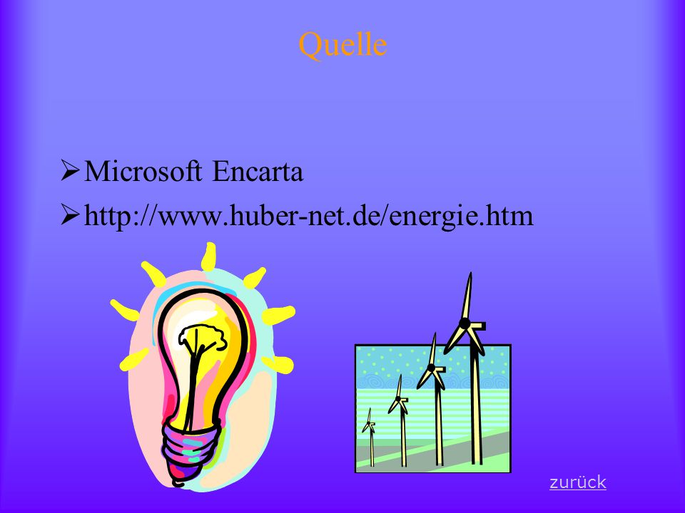 Quelle Microsoft Encarta http://www.huber-net.de/energie.htm zurück