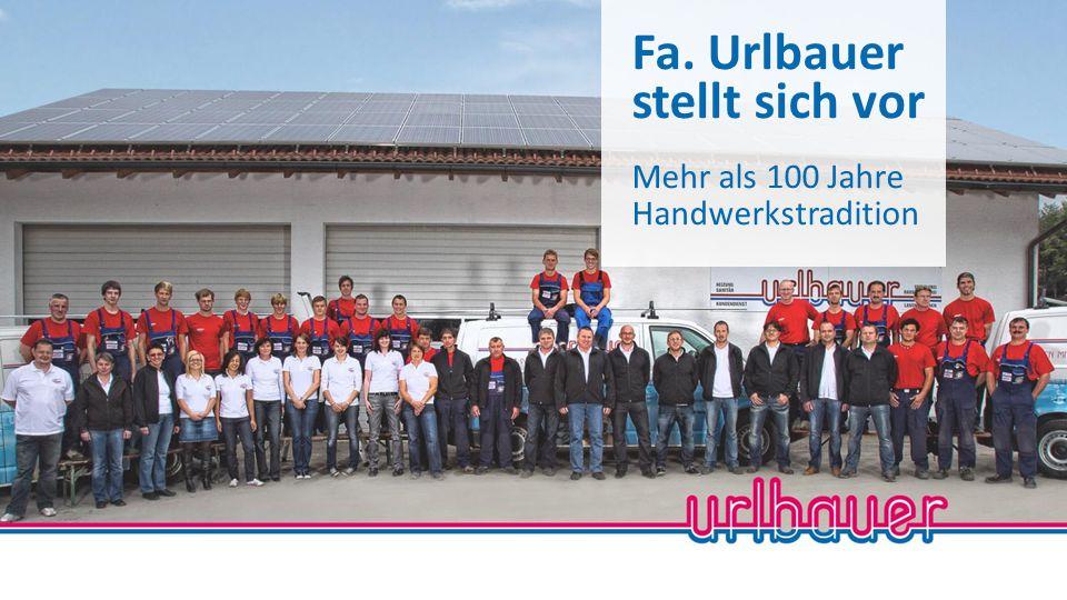 Fa. Urlbauer stellt sich vor Mehr als 100 Jahre Handwerkstradition