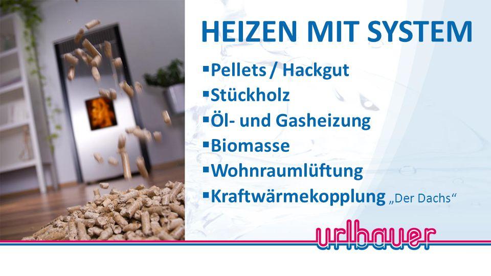 HEIZEN MIT SYSTEM Pellets / Hackgut Stückholz Öl- und Gasheizung