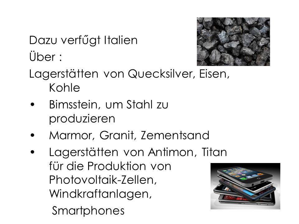Dazu verfűgt Italien Über : Lagerstätten von Quecksilver, Eisen, Kohle. Bimsstein, um Stahl zu produzieren.