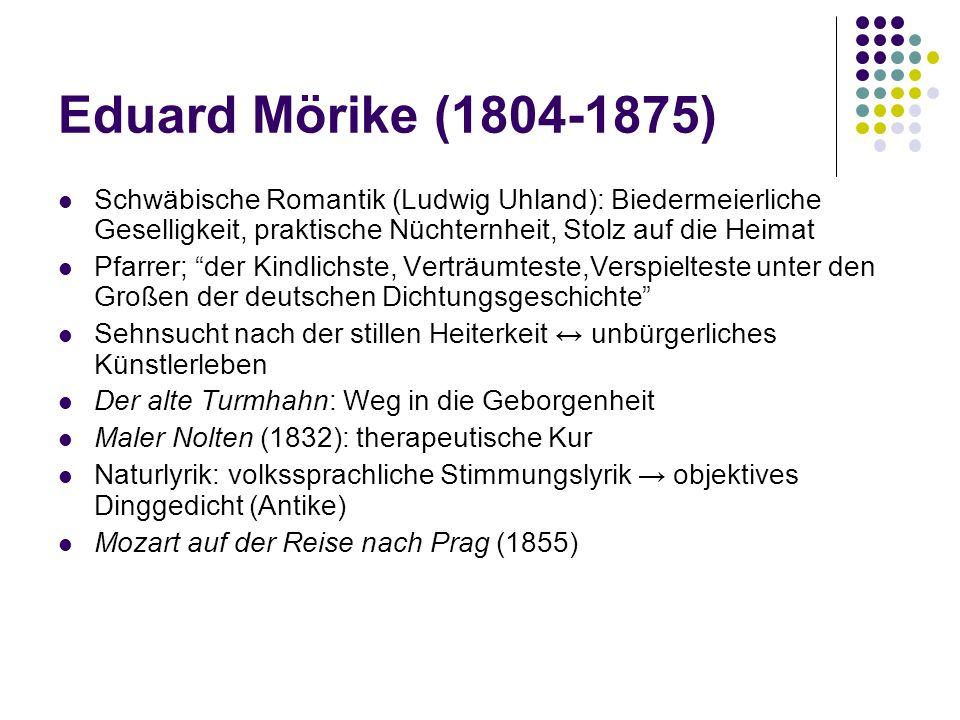 Eduard Mörike (1804-1875) Schwäbische Romantik (Ludwig Uhland): Biedermeierliche Geselligkeit, praktische Nüchternheit, Stolz auf die Heimat.