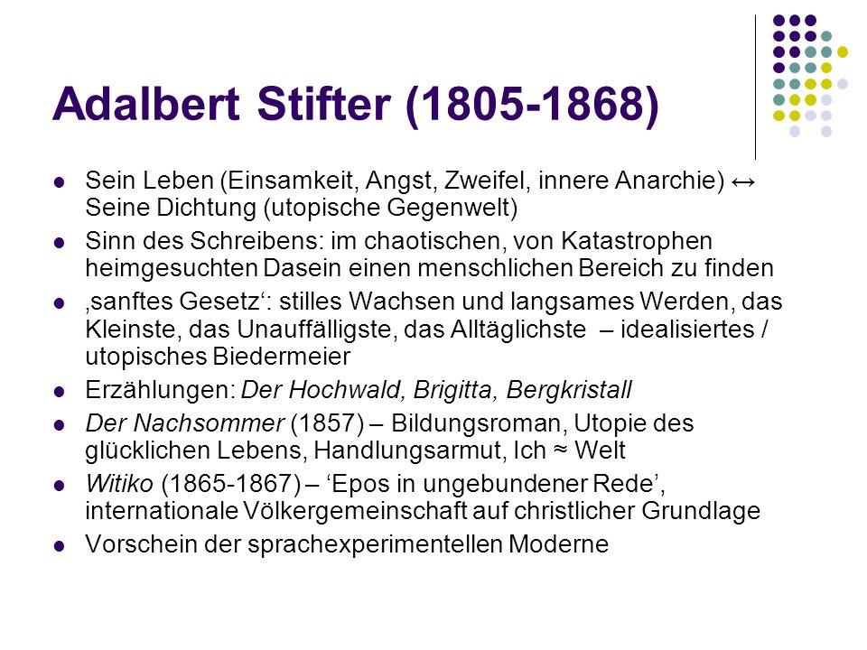 Adalbert Stifter (1805-1868) Sein Leben (Einsamkeit, Angst, Zweifel, innere Anarchie) ↔ Seine Dichtung (utopische Gegenwelt)