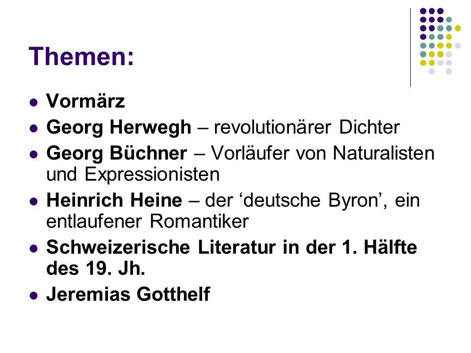 Themen: Vormärz Georg Herwegh – revolutionärer Dichter