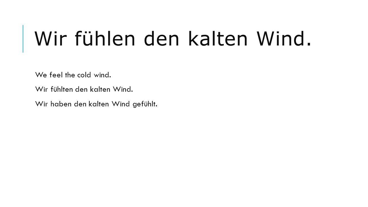 Wir fühlen den kalten Wind.