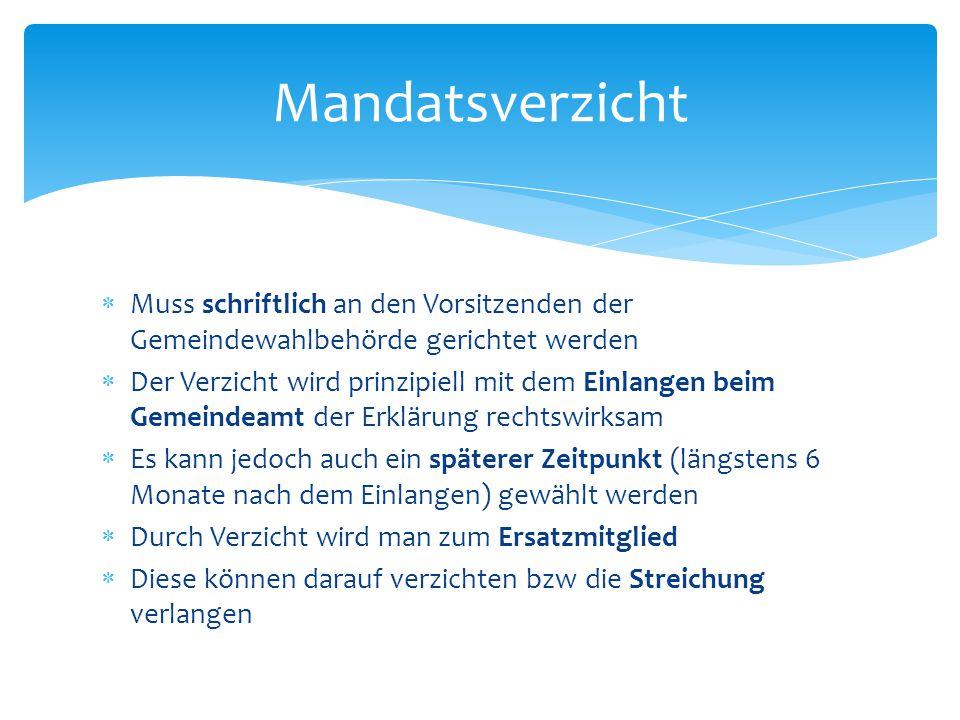 Mandatsverzicht Muss schriftlich an den Vorsitzenden der Gemeindewahlbehörde gerichtet werden.