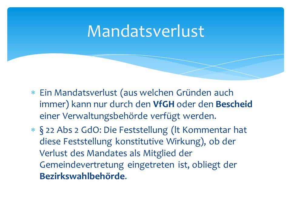 Mandatsverlust Ein Mandatsverlust (aus welchen Gründen auch immer) kann nur durch den VfGH oder den Bescheid einer Verwaltungsbehörde verfügt werden.