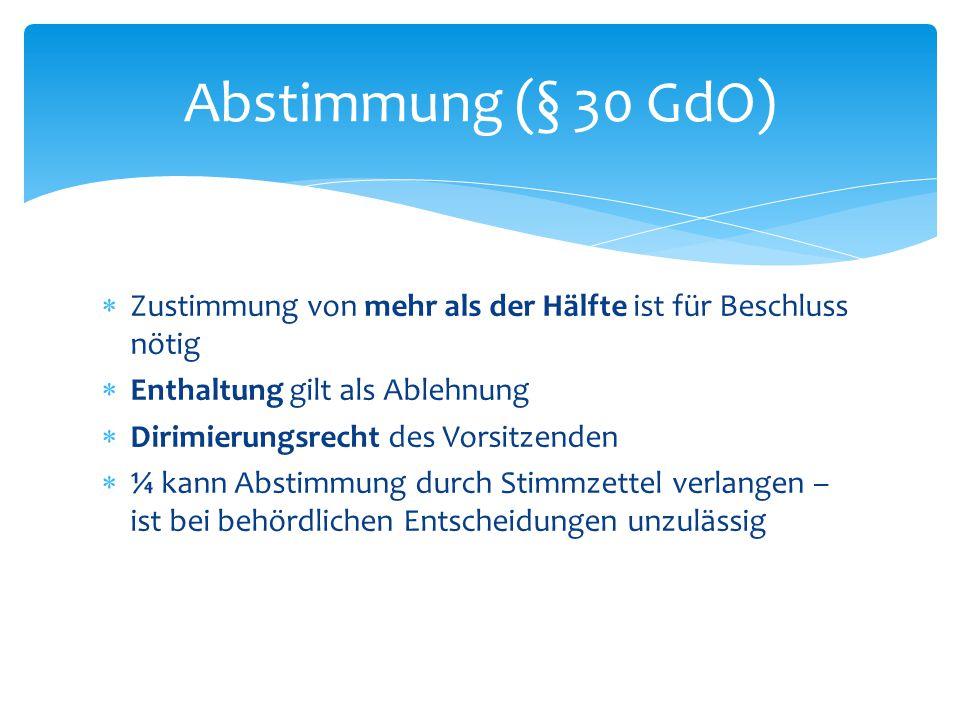 Abstimmung (§ 30 GdO) Zustimmung von mehr als der Hälfte ist für Beschluss nötig. Enthaltung gilt als Ablehnung.