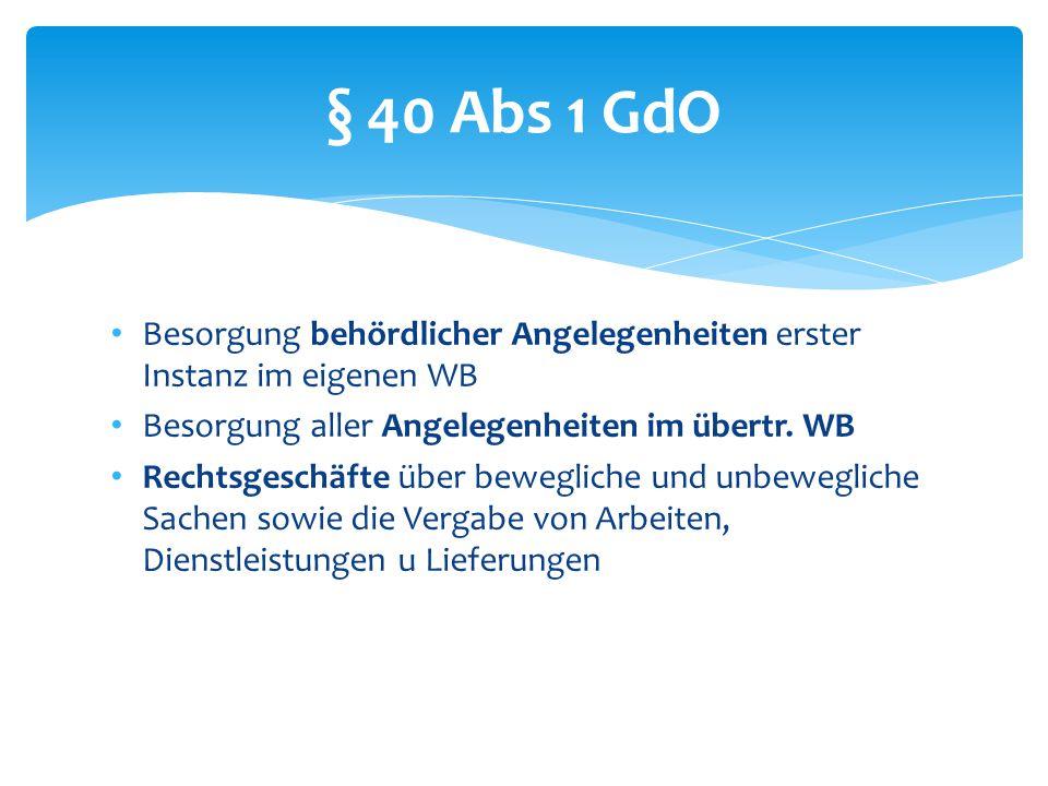 § 40 Abs 1 GdO Besorgung behördlicher Angelegenheiten erster Instanz im eigenen WB. Besorgung aller Angelegenheiten im übertr. WB.