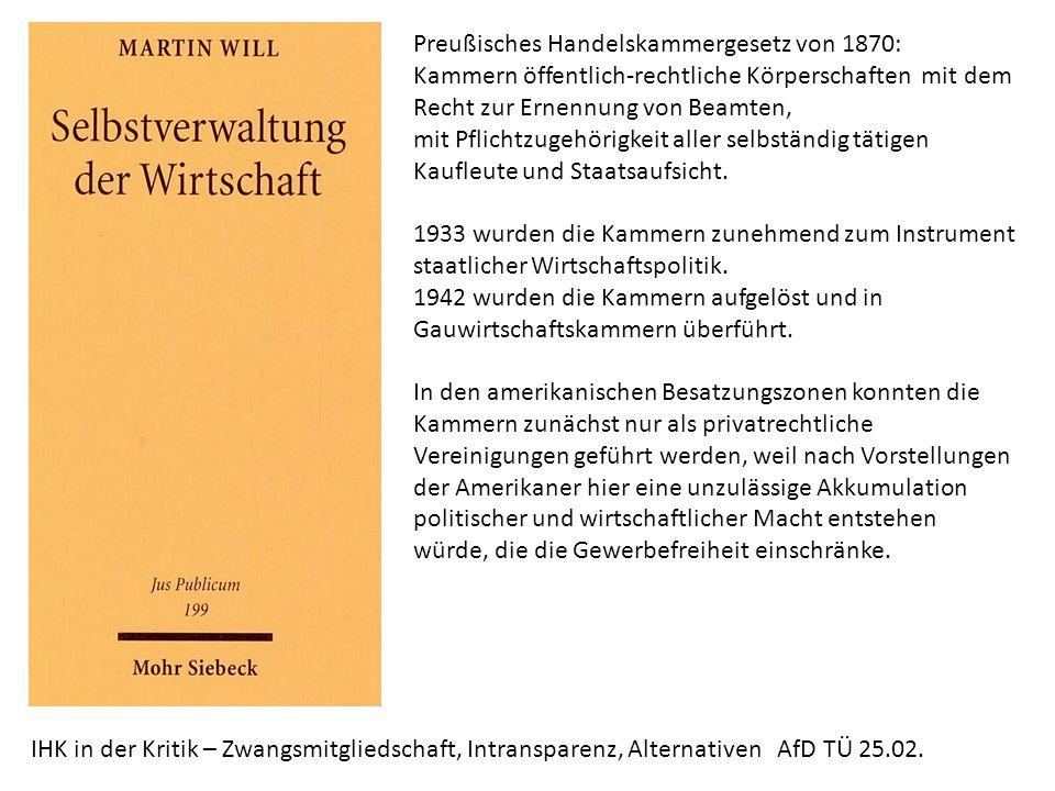 Preußisches Handelskammergesetz von 1870: Kammern öffentlich-rechtliche Körperschaften mit dem Recht zur Ernennung von Beamten, mit Pflichtzugehörigkeit aller selbständig tätigen Kaufleute und Staatsaufsicht.