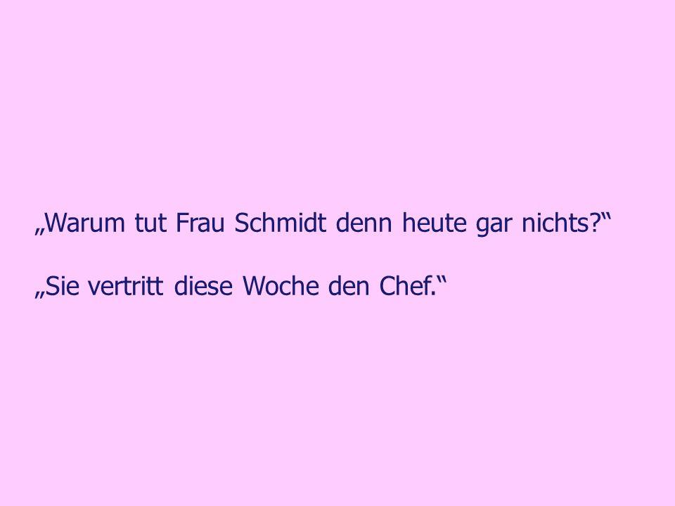 """""""Warum tut Frau Schmidt denn heute gar nichts"""