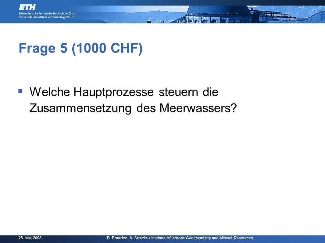 Frage 5 (1000 CHF) Welche Hauptprozesse steuern die Zusammensetzung des Meerwassers