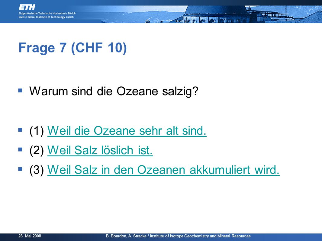 Frage 7 (CHF 10) Warum sind die Ozeane salzig