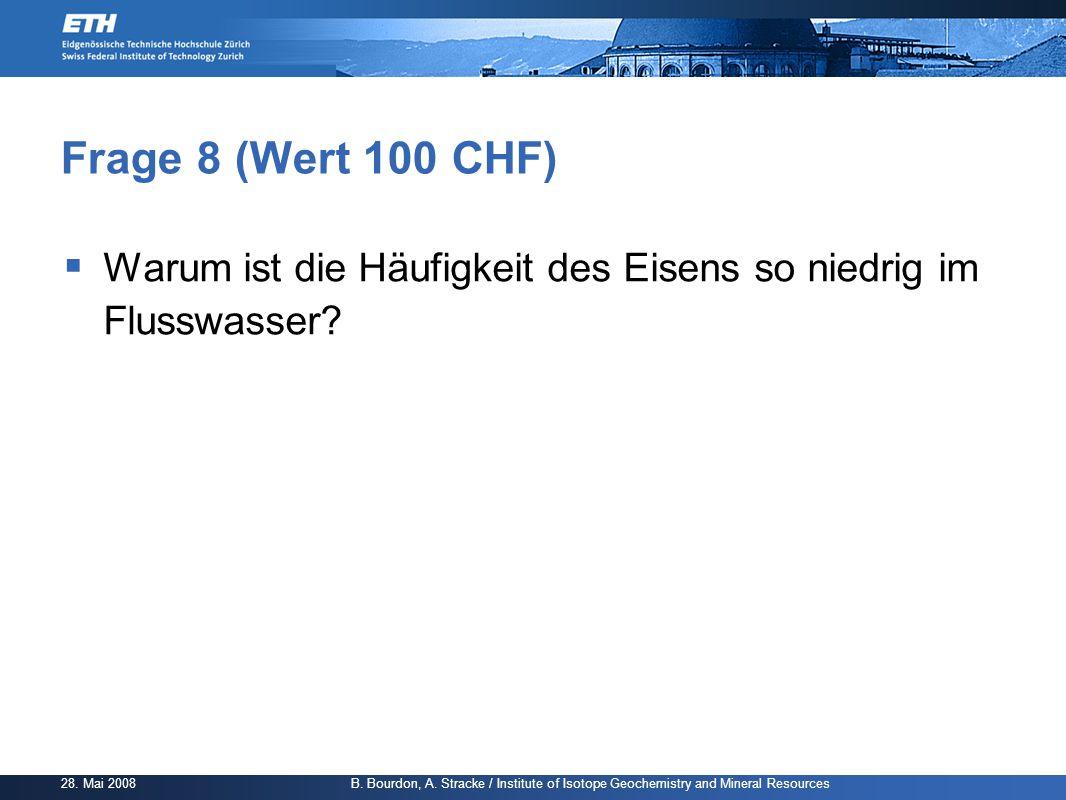 Frage 8 (Wert 100 CHF) Warum ist die Häufigkeit des Eisens so niedrig im Flusswasser