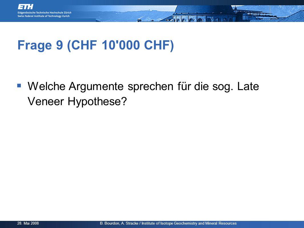 Frage 9 (CHF 10 000 CHF) Welche Argumente sprechen für die sog. Late Veneer Hypothese