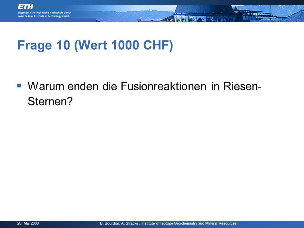 Frage 10 (Wert 1000 CHF) Warum enden die Fusionreaktionen in Riesen- Sternen