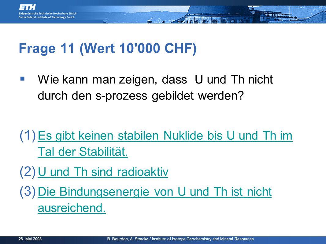 Frage 11 (Wert 10 000 CHF) Wie kann man zeigen, dass U und Th nicht durch den s-prozess gebildet werden