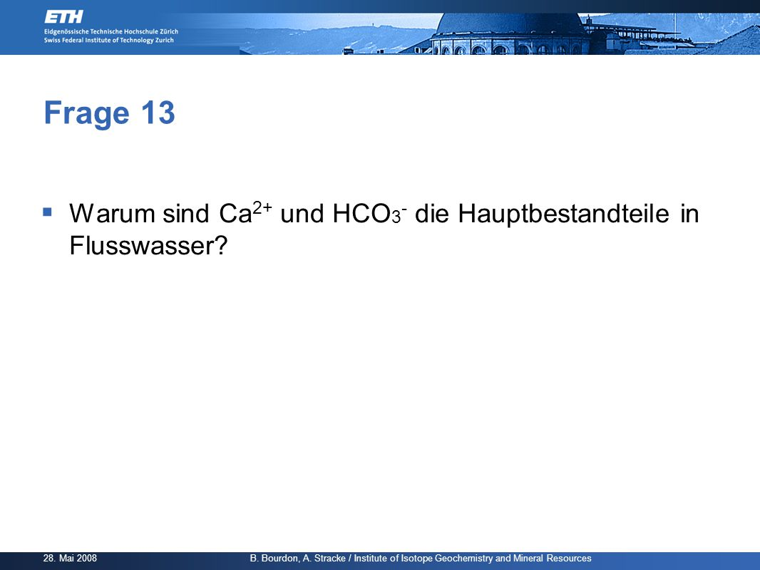 Frage 13 Warum sind Ca2+ und HCO3- die Hauptbestandteile in Flusswasser