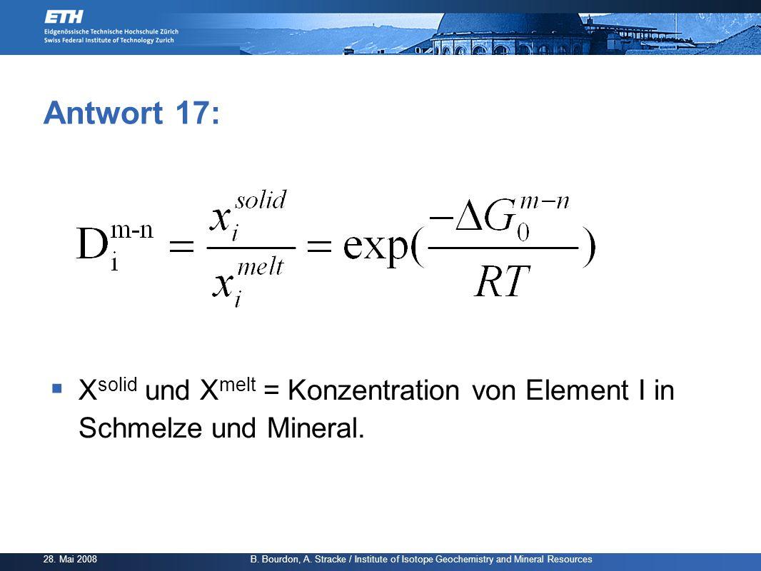 Antwort 17: Xsolid und Xmelt = Konzentration von Element I in Schmelze und Mineral.