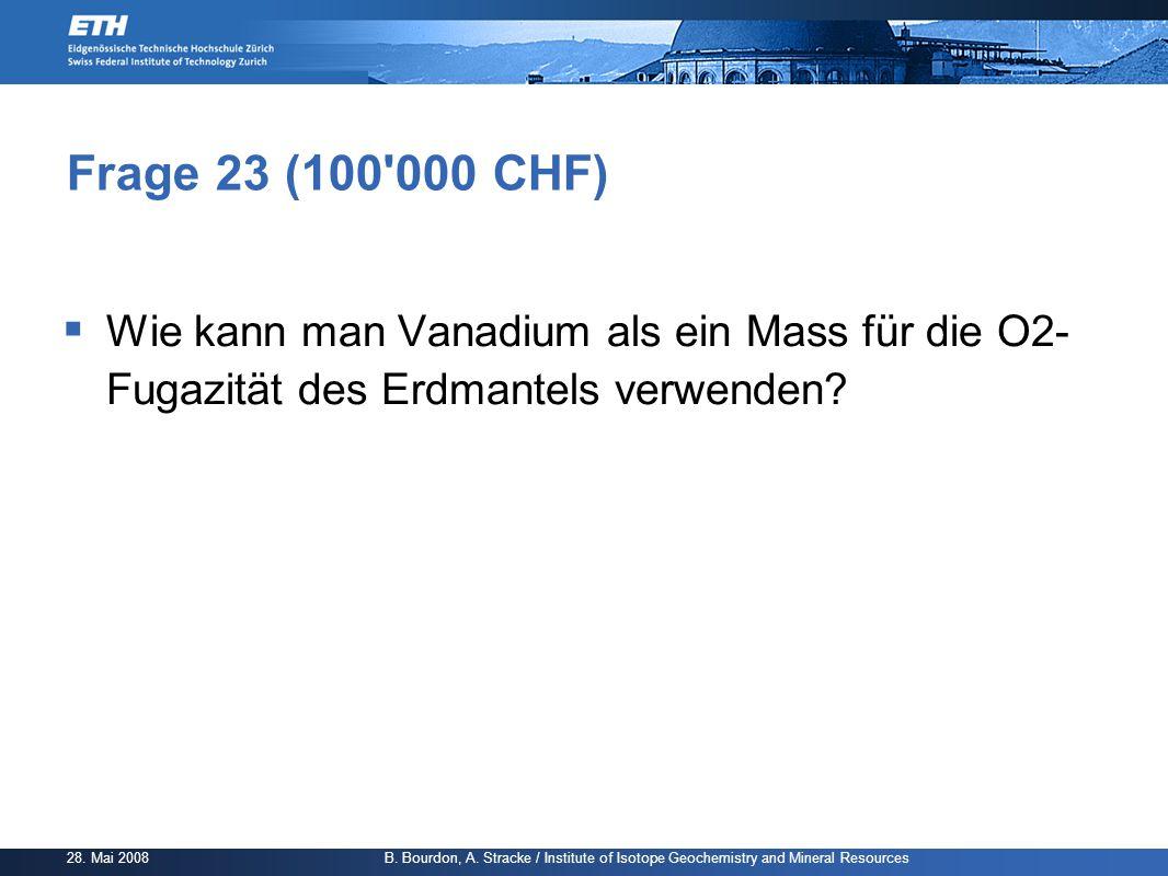 Frage 23 (100 000 CHF) Wie kann man Vanadium als ein Mass für die O2- Fugazität des Erdmantels verwenden