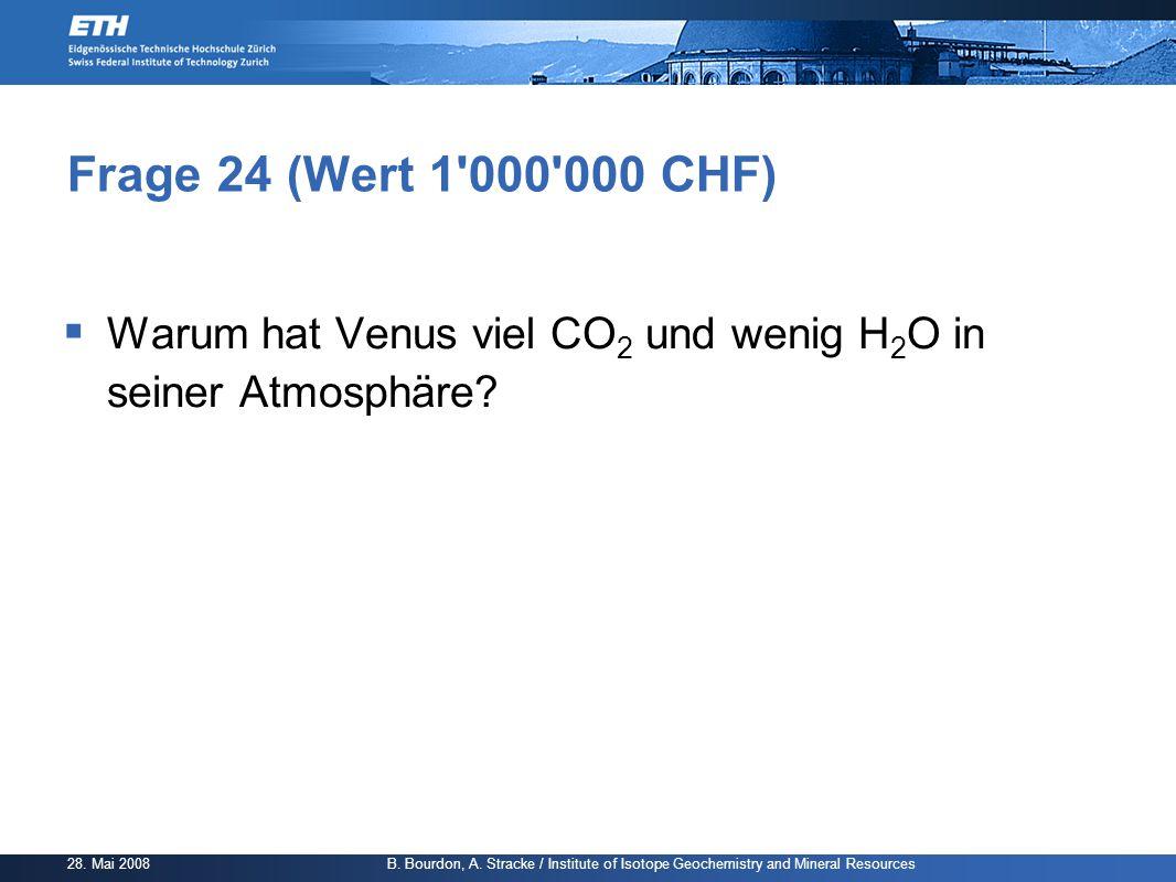 Frage 24 (Wert 1 000 000 CHF) Warum hat Venus viel CO2 und wenig H2O in seiner Atmosphäre